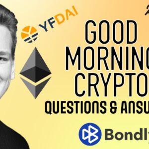 Good Morning Crypto Q&A – YfDAI, Polkadot vs Ethereum, Bondly, PayPal, & MORE!!!