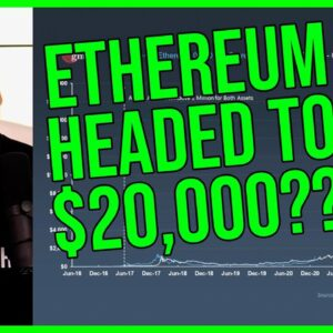 ETHEREUM TO $20,000 SEEMS VERY LIKELY!!!