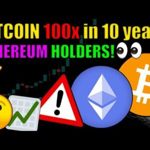 Bitcoin can 100x over the next 10 years! Ethereum HEAVILY UNDERVALUED! Cryptocurrency News