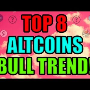 Top 8 Cryptocurrencies SET TO GO HIGHER! 8 Altcoin in a BULL TREND! Ethereum | Cardano | Polkadot